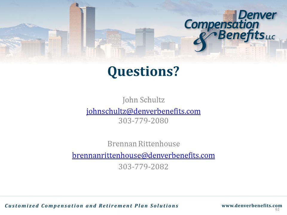 Questions? John Schultz johnschultz@denverbenefits.com johnschultz@denverbenefits.com 303-779-2080 Brennan Rittenhouse brennanrittenhouse@denverbenefi