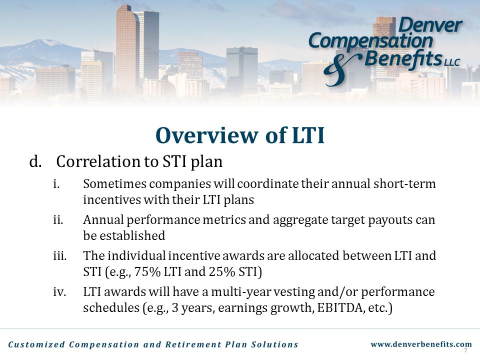 Overview of LTI d.Correlation to STI plan i.Sometimes companies will coordinate their annual short-term incentives with their LTI plans ii.Annual perf