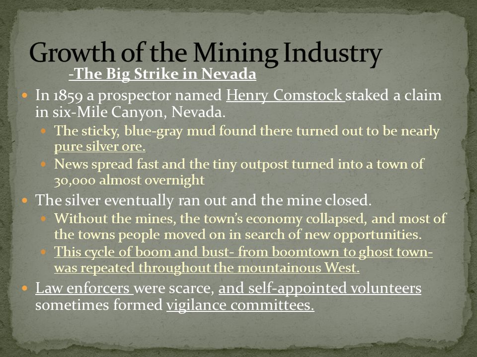 -The Big Strike in Nevada In 1859 a prospector named Henry Comstock staked a claim in six-Mile Canyon, Nevada.