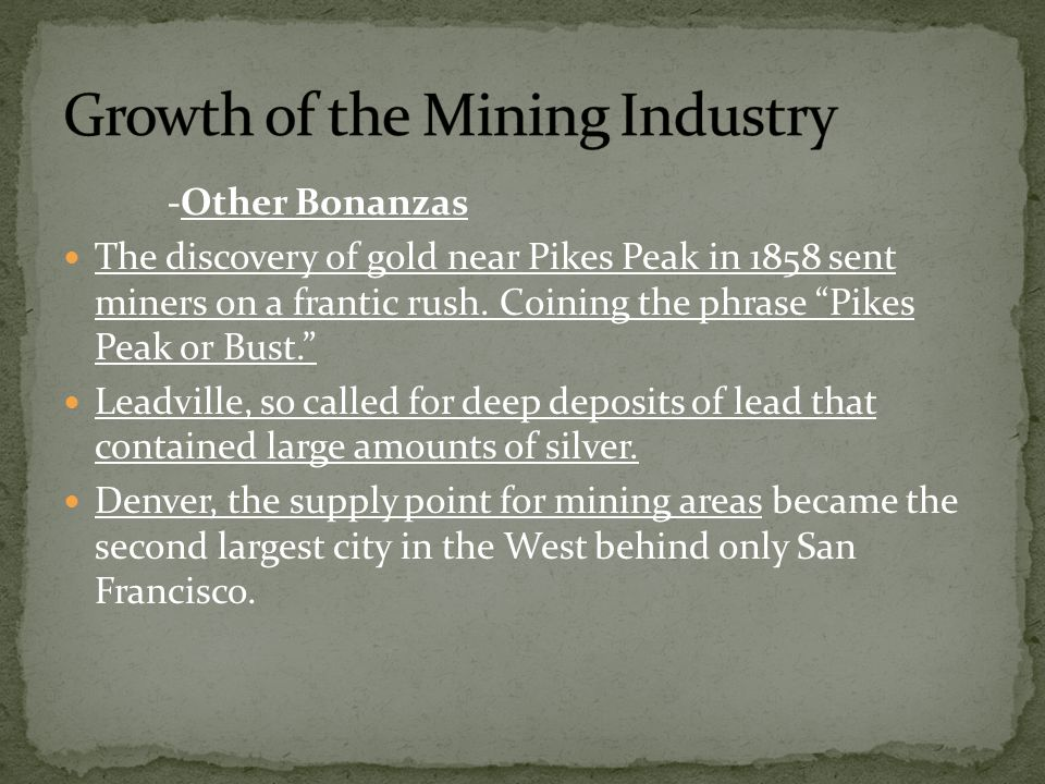 -Other Bonanzas The discovery of gold near Pikes Peak in 1858 sent miners on a frantic rush.