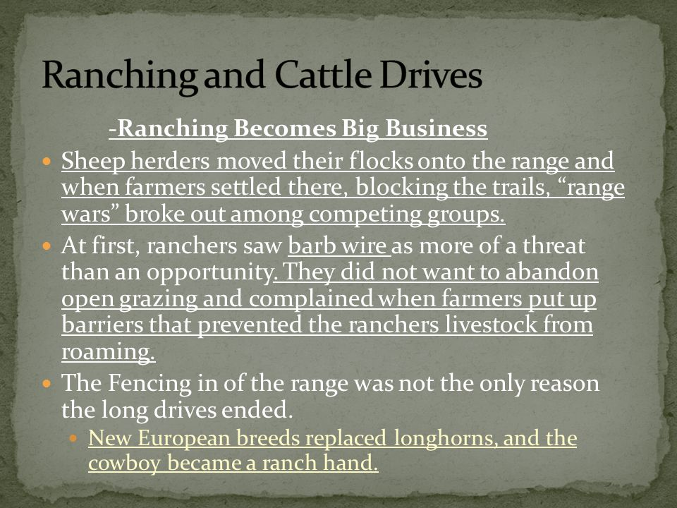 -Ranching Becomes Big Business Sheep herders moved their flocks onto the range and when farmers settled there, blocking the trails, range wars broke out among competing groups.