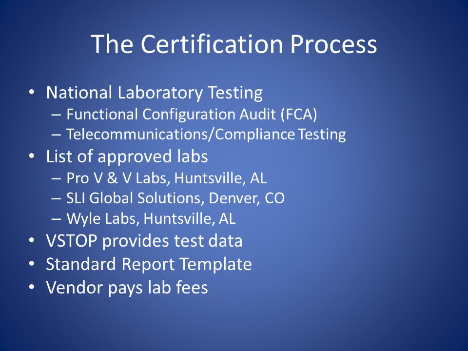 The Certification Process Review of the Lab Report by VSTOP Recommendation by VSTOP to SOS – Approve – Approve with conditions – Reject SOS makes final decision regarding certification