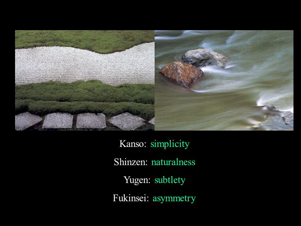 Kanso: simplicity Shinzen: naturalness Yugen: subtlety Fukinsei: asymmetry