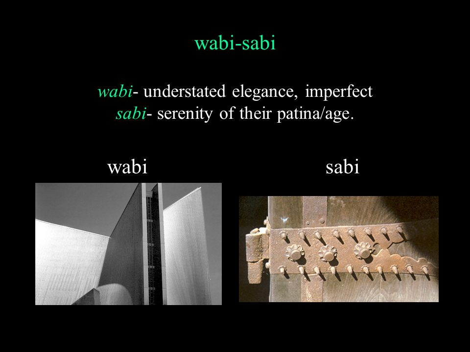 wabi-sabi wabi- understated elegance, imperfect sabi- serenity of their patina/age. wabisabi