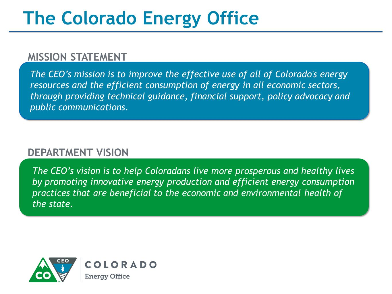 The CEO's vision is to help Coloradans live more prosperous and healthy lives by promoting innovative energy production and efficient energy consumption practices that are beneficial to the economic and environmental health of the state.