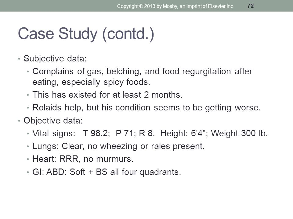Case Study (contd.) Subjective data: Complains of gas, belching, and food regurgitation after eating, especially spicy foods. This has existed for at