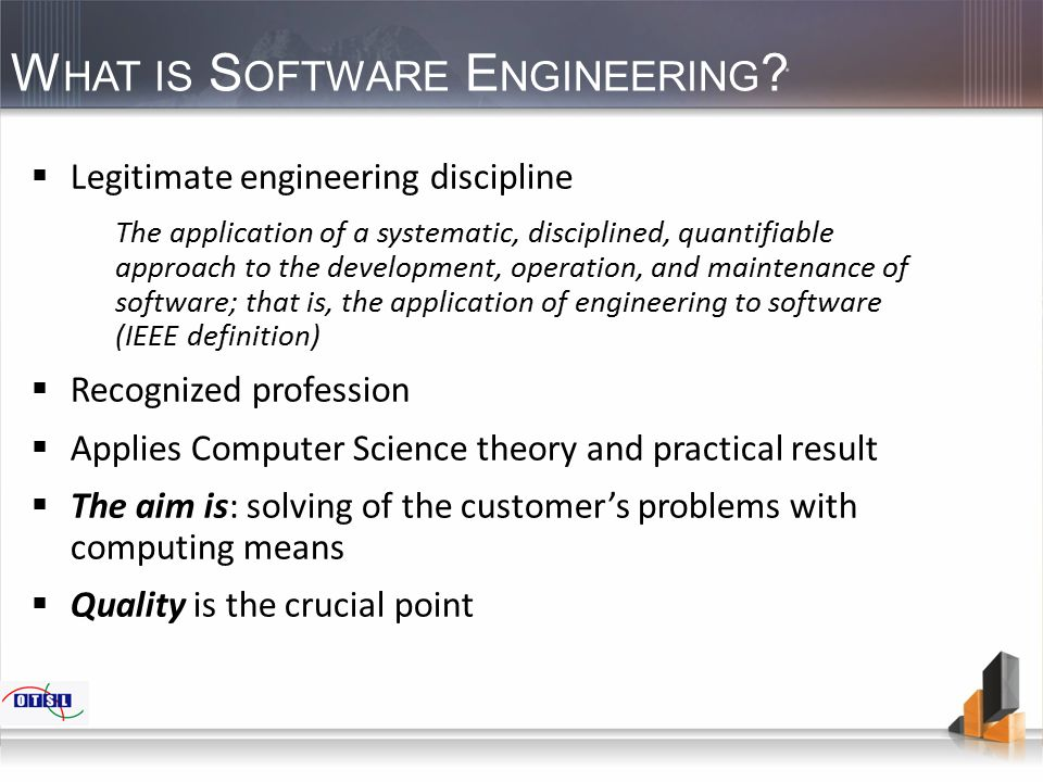W HAT IS S OFTWARE E NGINEERING ?  Legitimate engineering discipline The application of a systematic, disciplined, quantifiable approach to the devel