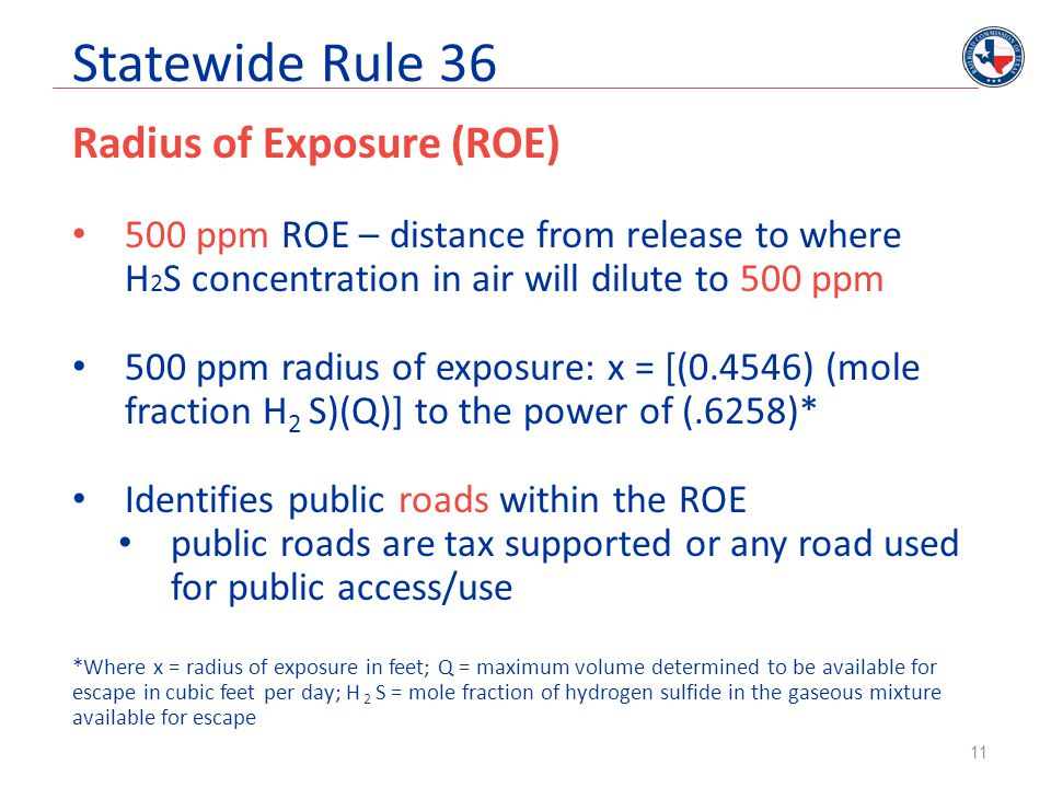 Statewide Rule 36 Radius of Exposure (ROE) 500 ppm ROE – distance from release to where H 2 S concentration in air will dilute to 500 ppm 500 ppm radi