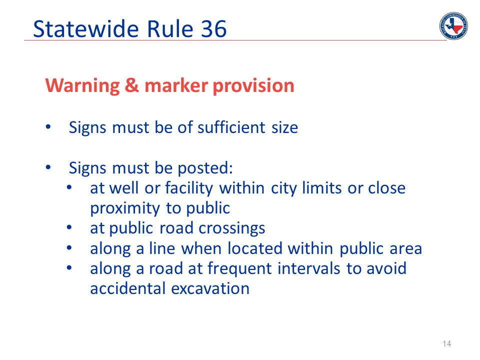 Statewide Rule 36 Warning & marker provision Signs must be of sufficient size Signs must be posted: at well or facility within city limits or close pr