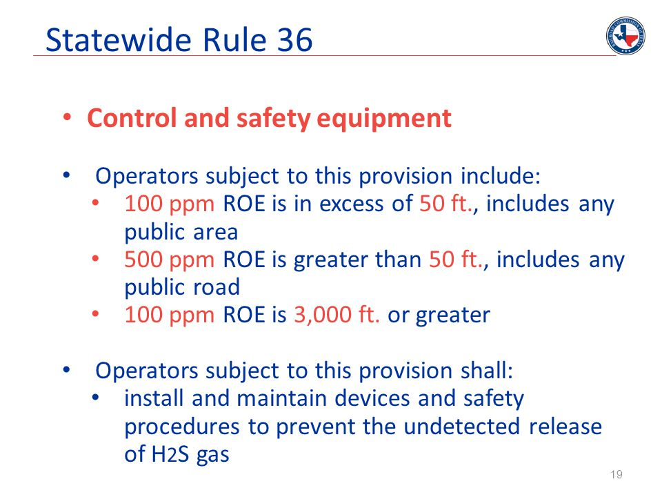 Statewide Rule 36 Control and safety equipment Operators subject to this provision include: 100 ppm ROE is in excess of 50 ft., includes any public ar