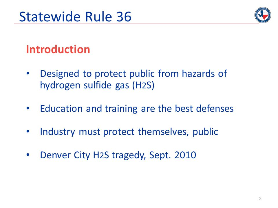 Statewide Rule 36 Drilling or workover operations When 100 ppm ROE includes public area or 500 ROE includes a road: call RRC District Office file Form H-9 for Drilling with the RRC DO 30 days prior file Contingency Plan with RRC DO Full compliance/same requirements as Wildcat drilling 34