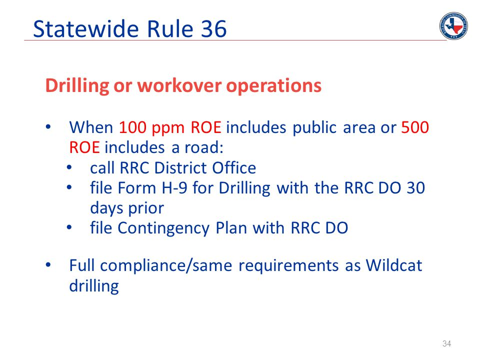 Statewide Rule 36 Drilling or workover operations When 100 ppm ROE includes public area or 500 ROE includes a road: call RRC District Office file Form