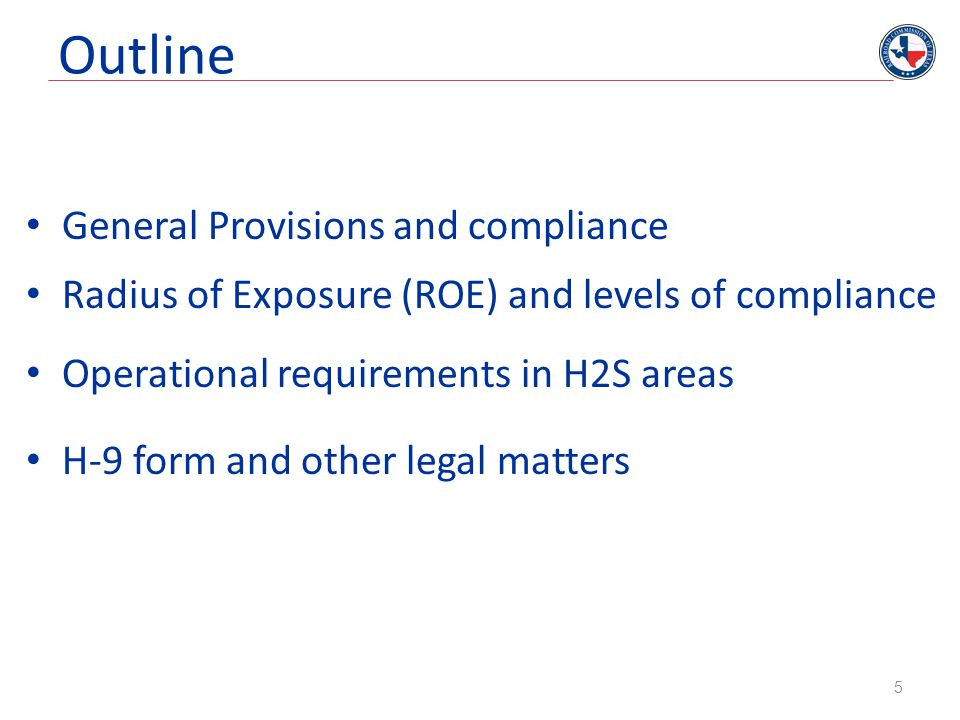 Outline General Provisions and compliance Radius of Exposure (ROE) and levels of compliance Operational requirements in H2S areas H-9 form and other l