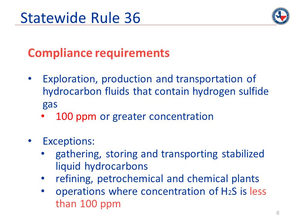 Statewide Rule 36 General Provisions Testing to determine H 2 S concentration in operation/system colorimetric tubes Tutweiler (titration method) gas chromatograph (gas analyzer utilized by gatherer) 7