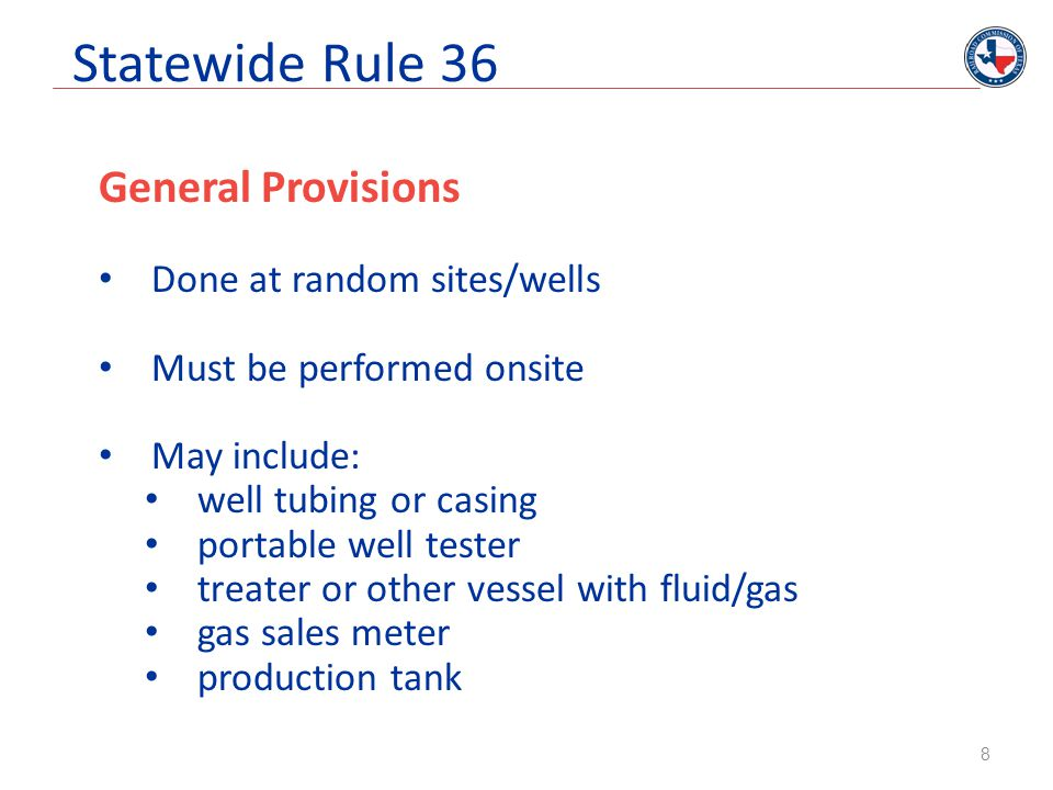 Statewide Rule 36 Form H-9 Certificate of Compliance required: H 2 S concentration is 100 ppm or greater in system/operation Producing/injection in designated H 2 S field Drilling into known H 2 S field near a public area Drilling into a wildcat field (H 2 S) NOTE: A field is designated as sour when an operator files a Production H-9 indicating 100 ppm or greater H2S concentration.