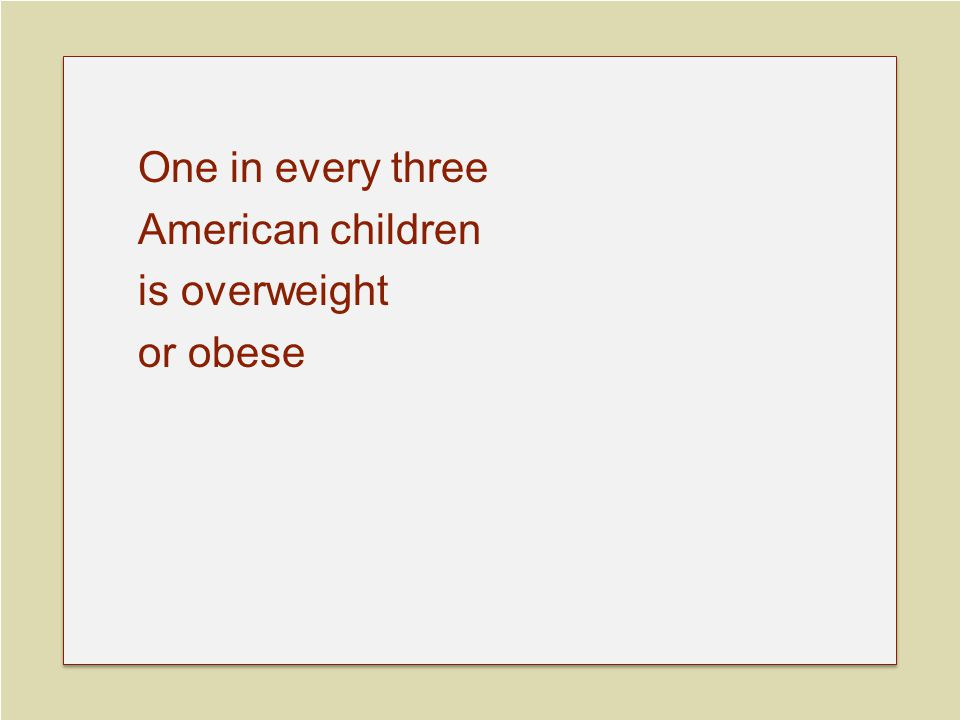 One in every three American children is overweight or obese