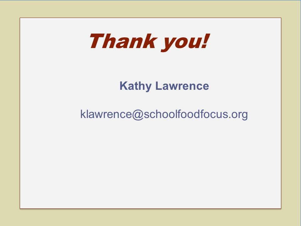 Thank you! Kathy Lawrence klawrence@schoolfoodfocus.org