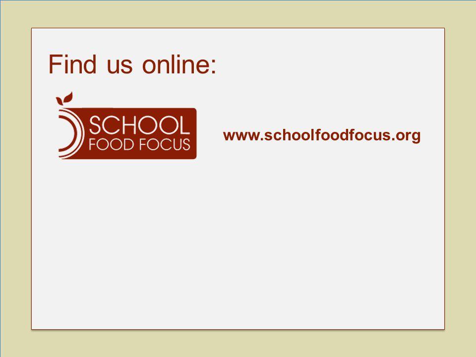 www.schoolfoodfocus.org Find us online: