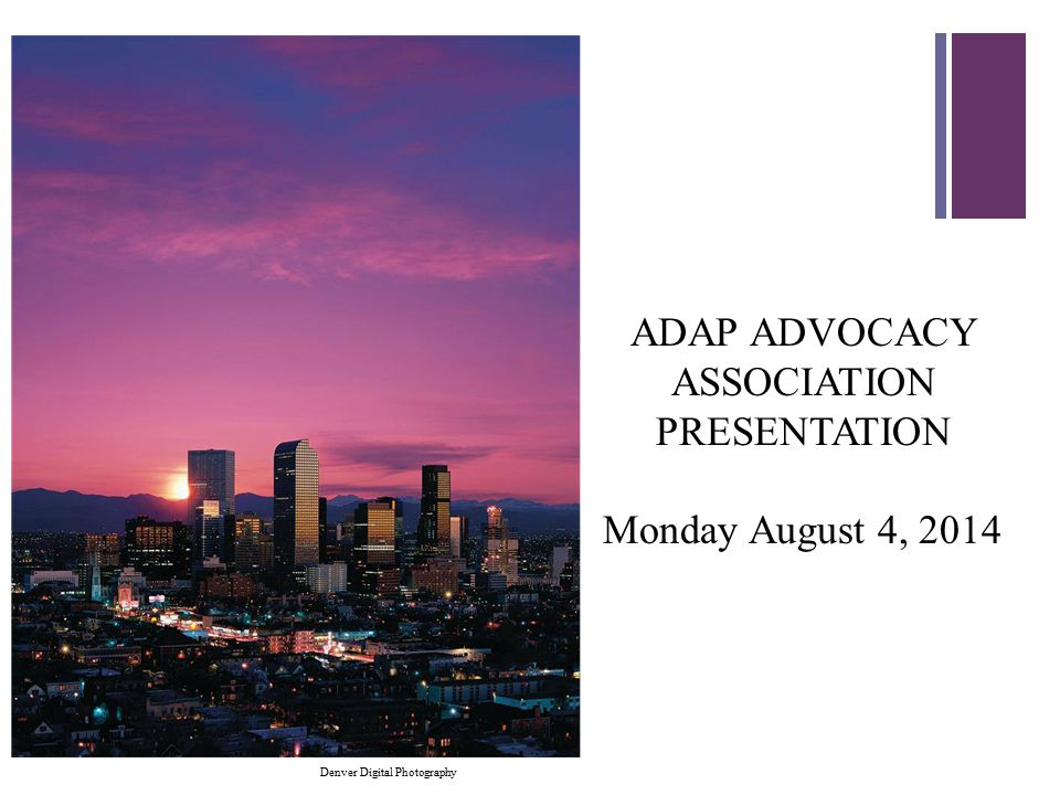 + ADAP ADVOCACY ASSOCIATION PRESENTATION Monday August 4, 2014 Denver Digital Photography