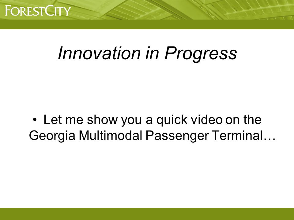 Let me show you a quick video on the Georgia Multimodal Passenger Terminal… Innovation in Progress