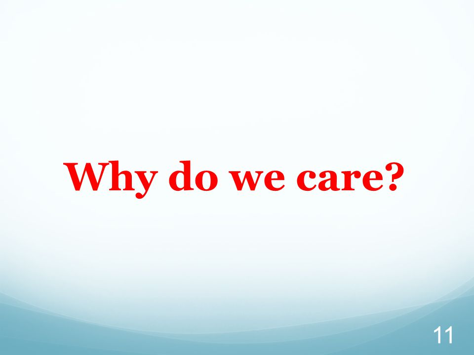 11 Why do we care