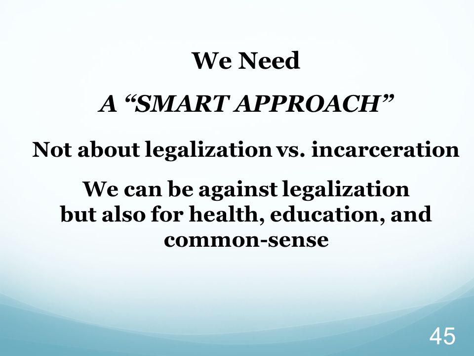 We Need A SMART APPROACH Not about legalization vs.