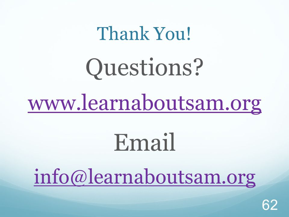 Thank You! Questions www.learnaboutsam.org Email info@learnaboutsam.org 62