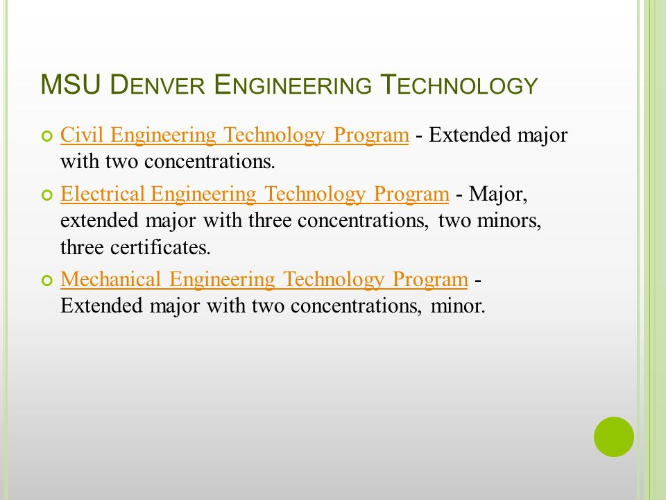 MSU D ENVER E NGINEERING T ECHNOLOGY Civil Engineering Technology ProgramCivil Engineering Technology Program - Extended major with two concentrations.