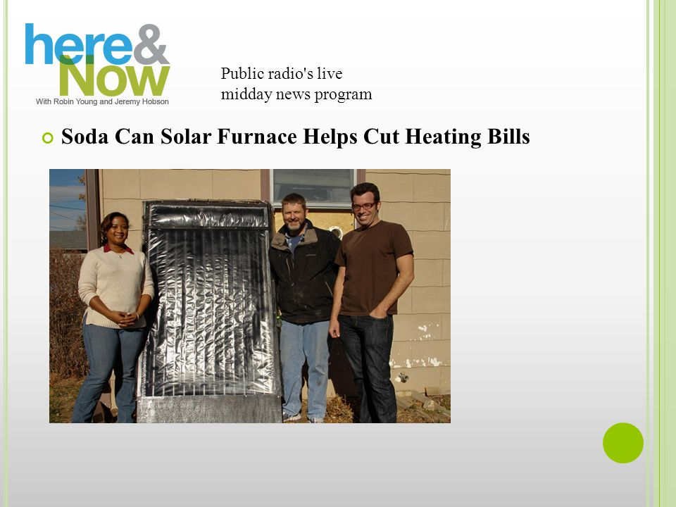 Public radio s live midday news program Soda Can Solar Furnace Helps Cut Heating Bills