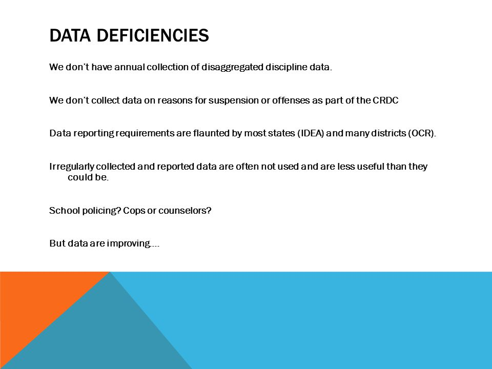 DATA DEFICIENCIES We don't have annual collection of disaggregated discipline data.