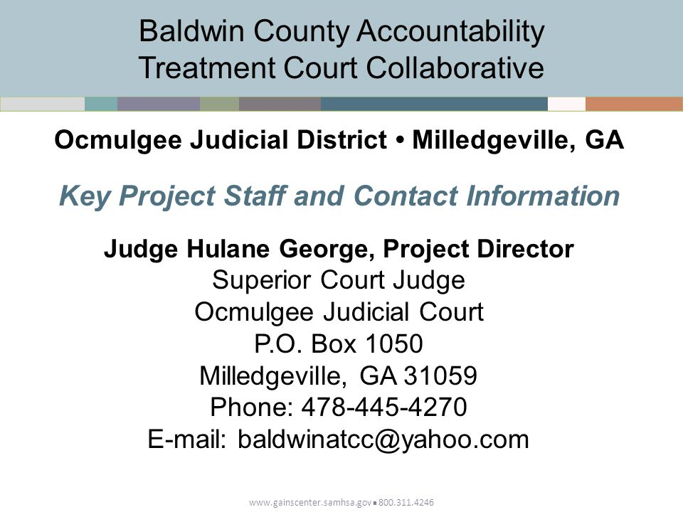 www.gainscenter.samhsa.gov 800.311.4246 Key Project Staff and Contact Information Judge Hulane George, Project Director Superior Court Judge Ocmulgee Judicial Court P.O.