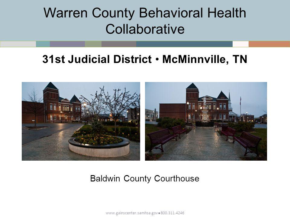 Warren County Behavioral Health Collaborative www.gainscenter.samhsa.gov 800.311.4246 31st Judicial District McMinnville, TN Baldwin County Courthouse