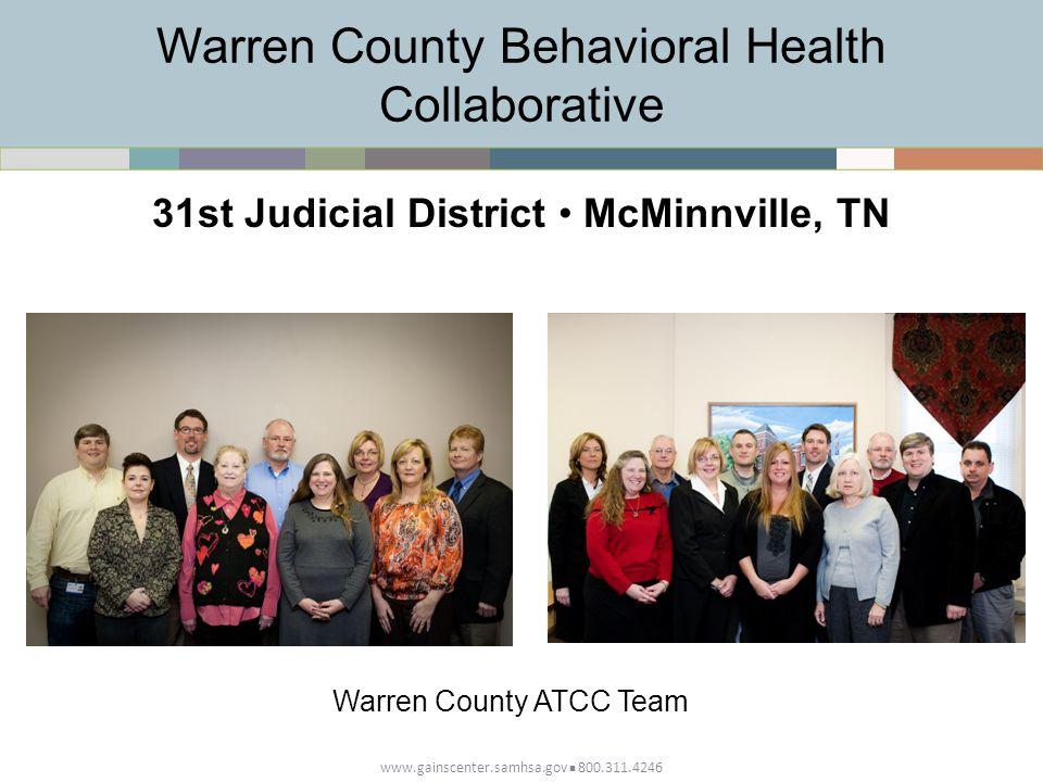 Warren County Behavioral Health Collaborative www.gainscenter.samhsa.gov 800.311.4246 31st Judicial District McMinnville, TN Warren County ATCC Team