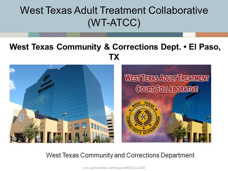 West Texas Adult Treatment Collaborative (WT-ATCC) www.gainscenter.samhsa.gov 800.311.4246 West Texas Community & Corrections Dept.