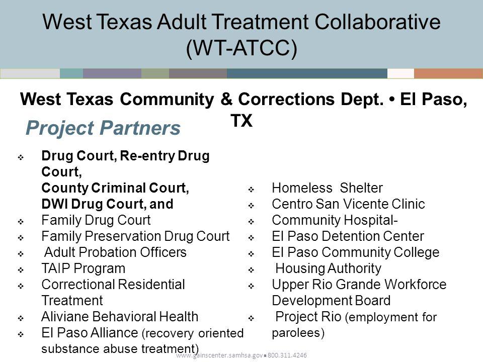 www.gainscenter.samhsa.gov 800.311.4246 Project Partners West Texas Adult Treatment Collaborative (WT-ATCC) West Texas Community & Corrections Dept.