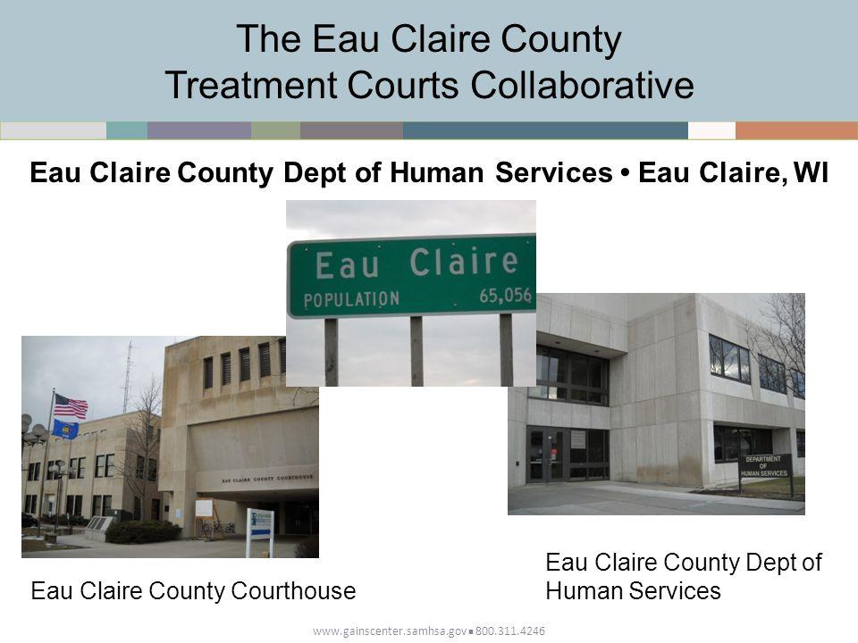The Eau Claire County Treatment Courts Collaborative Eau Claire County Dept of Human Services Eau Claire, WI Eau Claire County Courthouse Eau Claire County Dept of Human Services