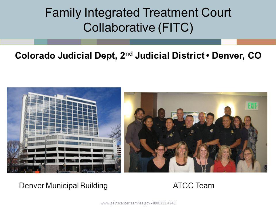 Family Integrated Treatment Court Collaborative (FITC) Colorado Judicial Dept, 2 nd Judicial District Denver, CO Denver Municipal BuildingATCC Team
