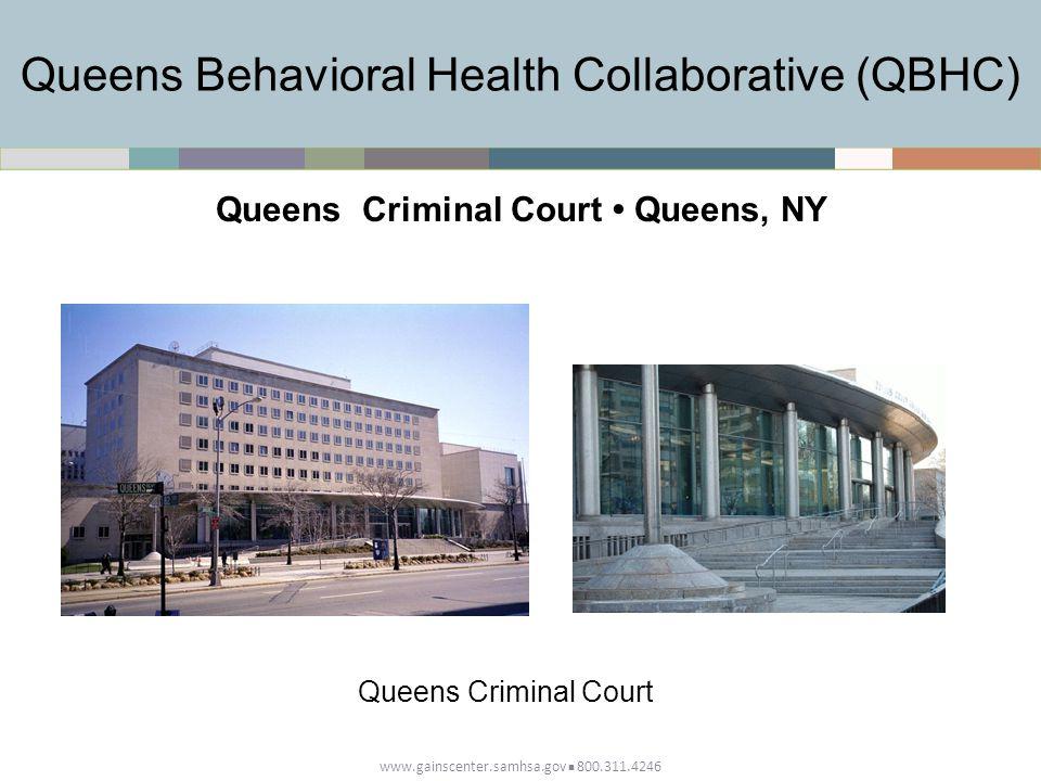 www.gainscenter.samhsa.gov 800.311.4246 Queens Behavioral Health Collaborative (QBHC) Queens Criminal Court Queens, NY Queens Criminal Court
