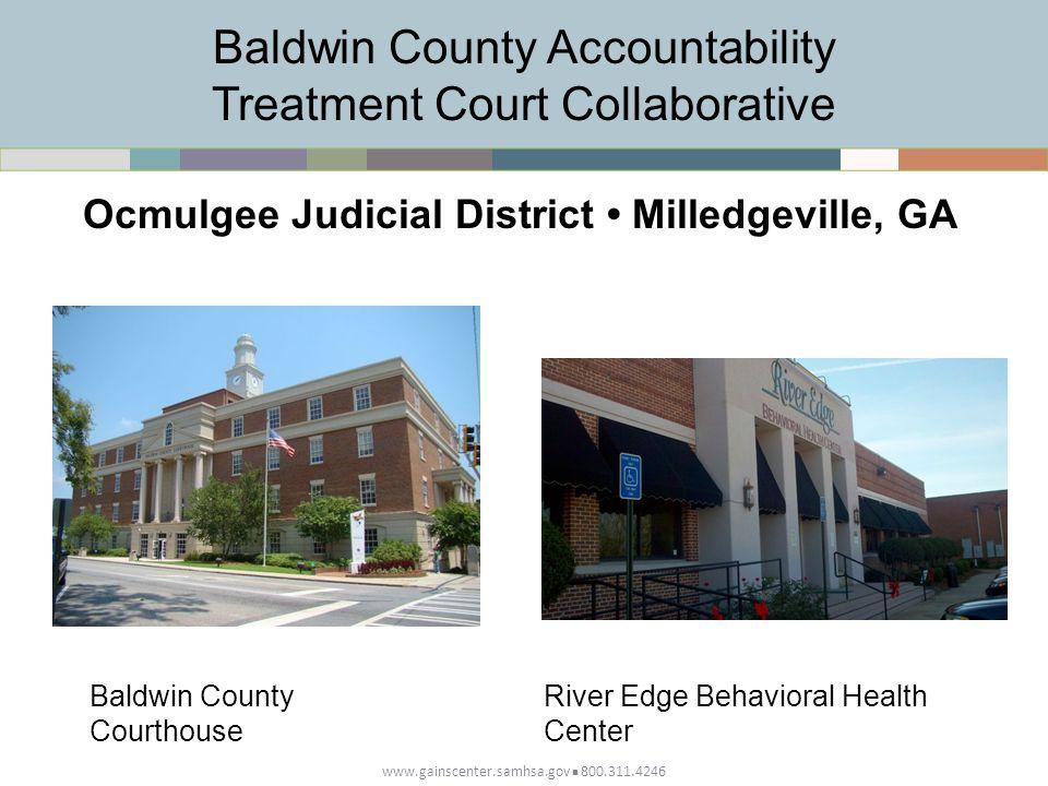 Baldwin County Accountability Treatment Court Collaborative www.gainscenter.samhsa.gov 800.311.4246 Ocmulgee Judicial District Milledgeville, GA Baldwin County Courthouse River Edge Behavioral Health Center