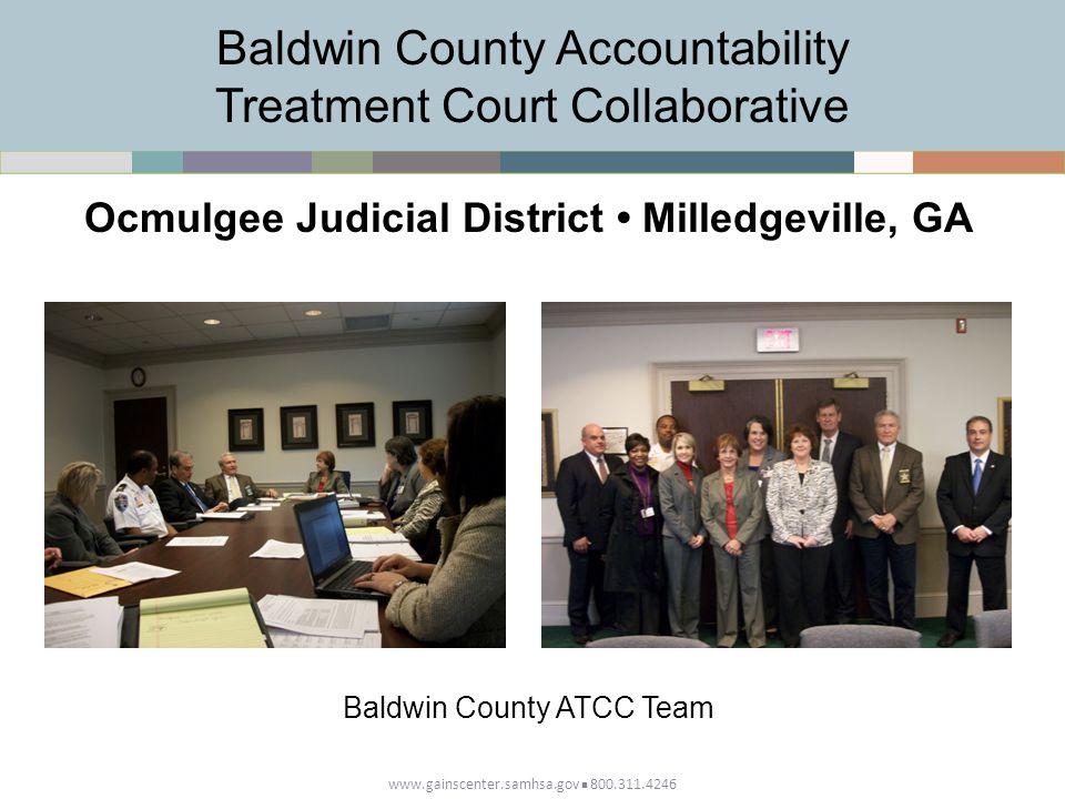 www.gainscenter.samhsa.gov 800.311.4246 Baldwin County ATCC Team Baldwin County Accountability Treatment Court Collaborative Ocmulgee Judicial District Milledgeville, GA