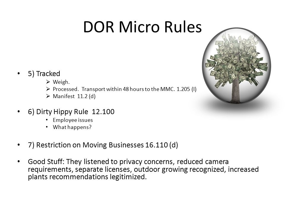 DOR Micro Rules 5) Tracked  Weigh.  Processed. Transport within 48 hours to the MMC. 1.205 (I)  Manifest 11.2 (d) 6) Dirty Hippy Rule 12.100 Employ