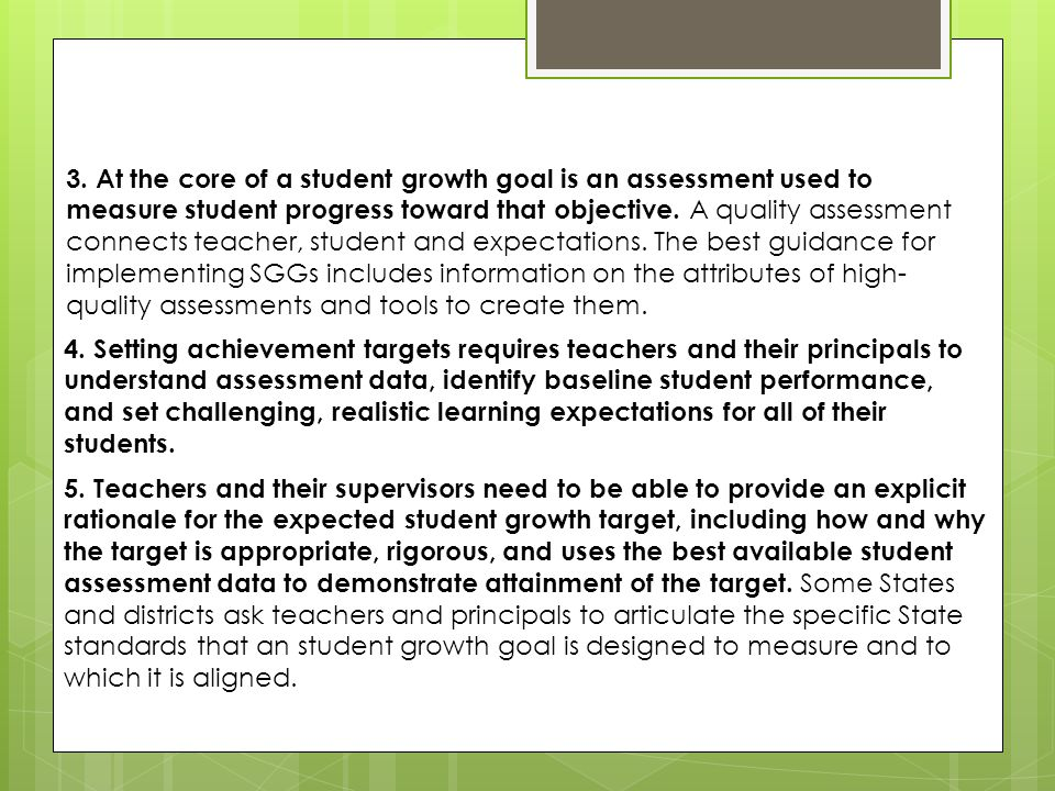 3. At the core of a student growth goal is an assessment used to measure student progress toward that objective. A quality assessment connects teacher
