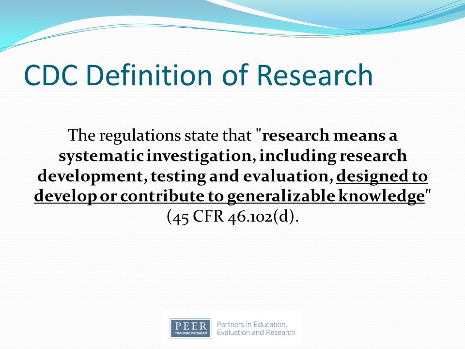 CDC Definition of Research The regulations state that