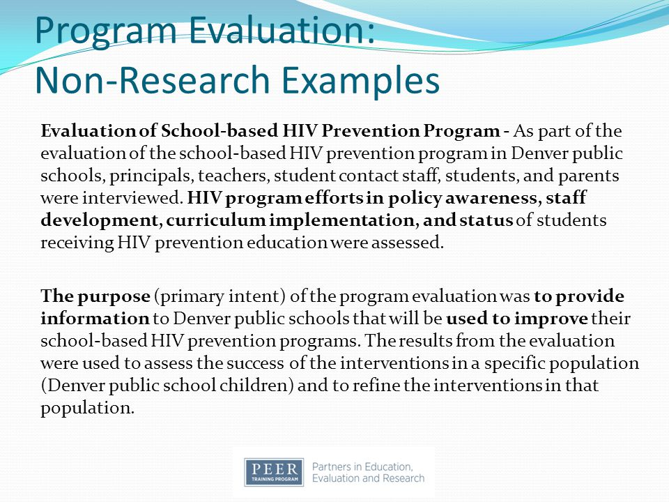 Program Evaluation: Non-Research Examples Evaluation of School-based HIV Prevention Program - As part of the evaluation of the school-based HIV preven