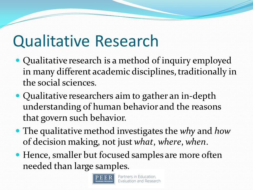 Qualitative Research Qualitative research is a method of inquiry employed in many different academic disciplines, traditionally in the social sciences