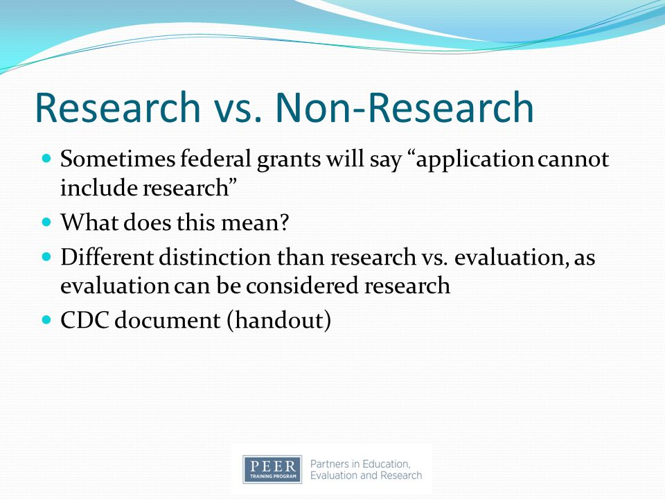 "Research vs. Non-Research Sometimes federal grants will say ""application cannot include research"" What does this mean? Different distinction than rese"