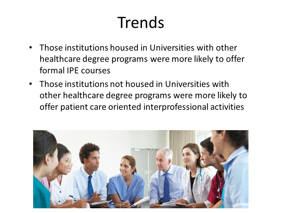 Trends Those institutions housed in Universities with other healthcare degree programs were more likely to offer formal IPE courses Those institutions