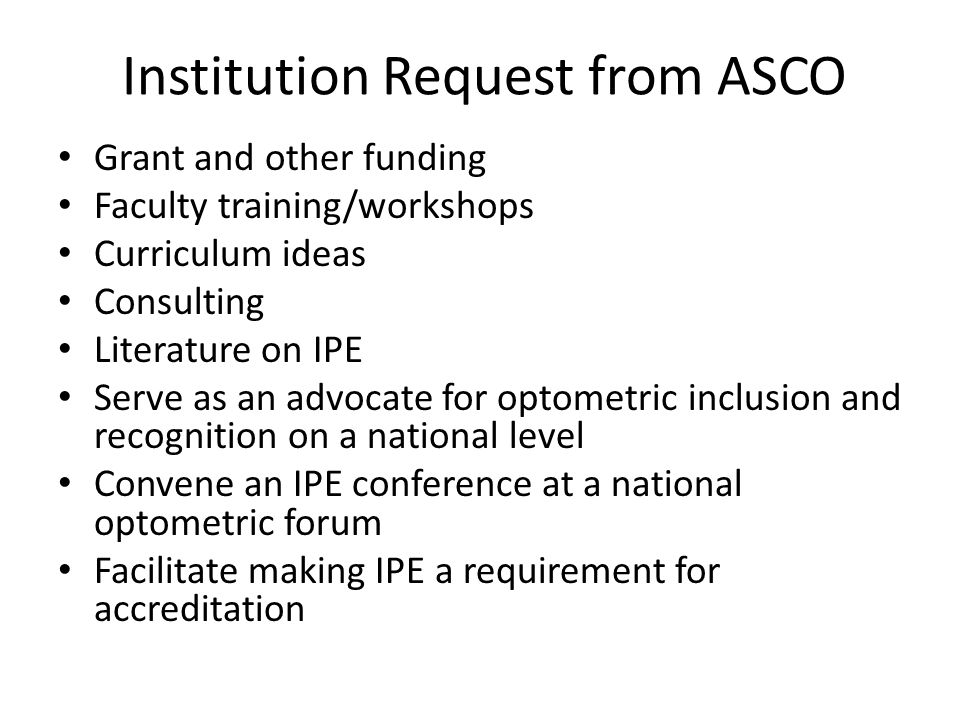 Institution Request from ASCO Grant and other funding Faculty training/workshops Curriculum ideas Consulting Literature on IPE Serve as an advocate fo