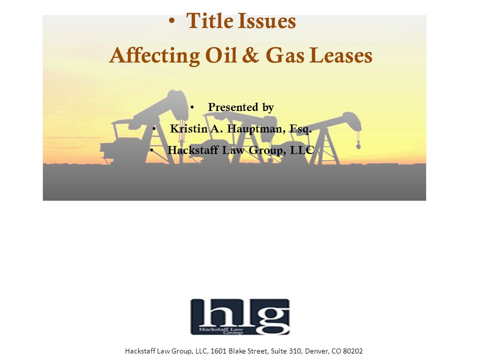 Title Issues Affecting Oil & Gas Leases Landowner Title/Vesting Reservation of Oil, Gas & Minerals Third-Party Property Rights Hackstaff Law Group, LLC, 1601 Blake Street, Suite 310, Denver, CO 80202