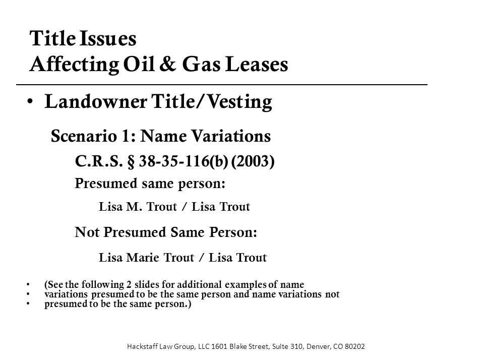 Title Issues Affecting Oil & Gas Leases Landowner Title/Vesting Scenario 1: Name Variations C.R.S.